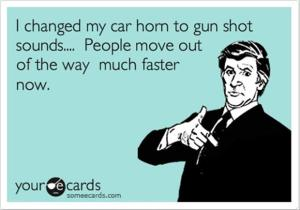 someecards-gun-shot-sounds-for-car-horn
